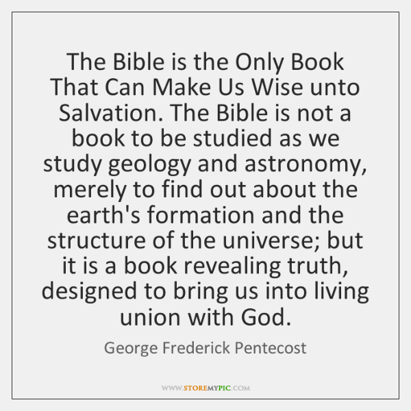 The Bible is the Only Book That Can Make Us Wise unto ...