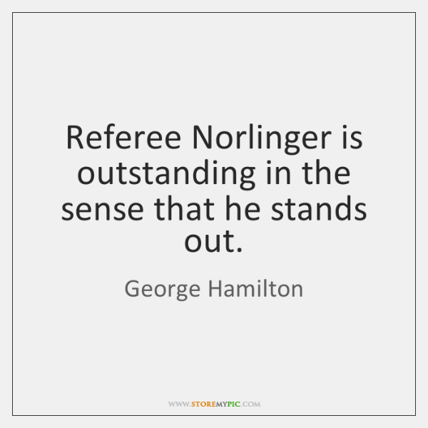 Referee Norlinger is outstanding in the sense that he stands out.