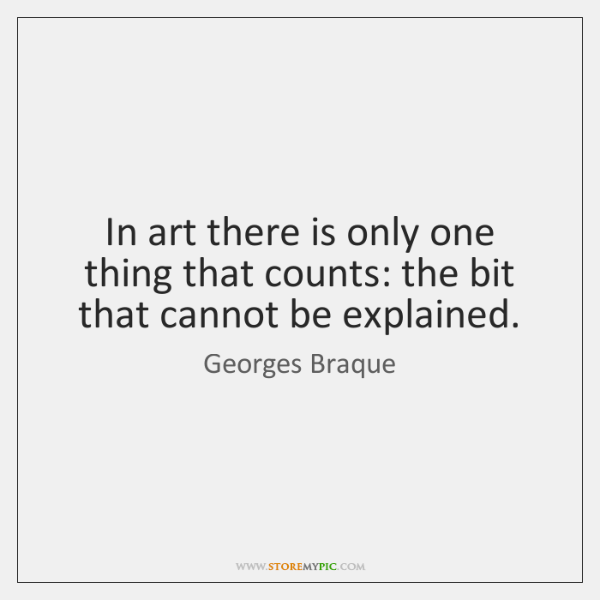 In art there is only one thing that counts: the bit that ...