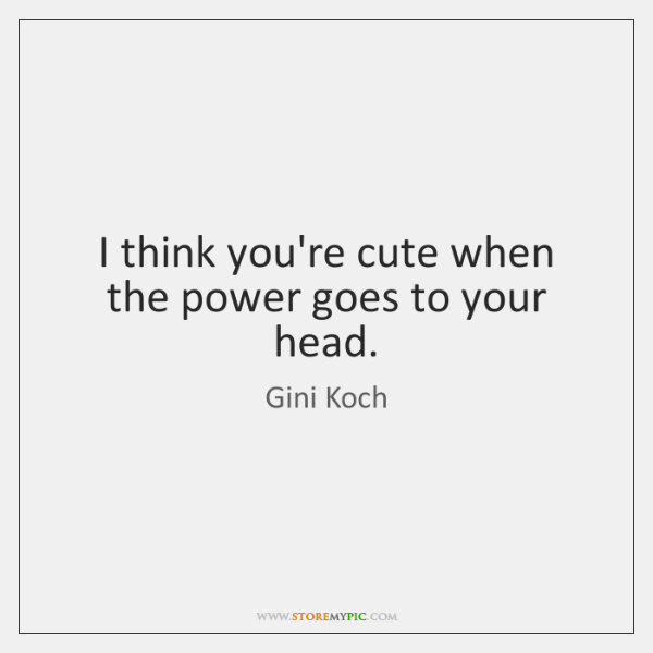 i think you re cute quotes