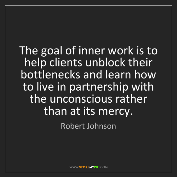 Robert Johnson: The goal of inner work is to help clients unblock their...