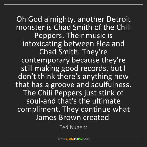 Ted Nugent: Oh God almighty, another Detroit monster is Chad Smith...