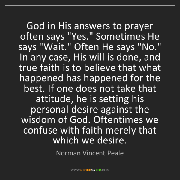 "Norman Vincent Peale: God in His answers to prayer often says ""Yes."" Sometimes..."