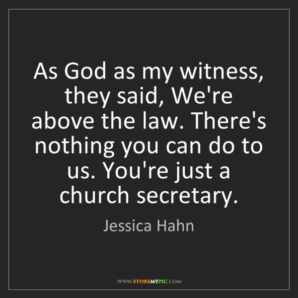 Jessica Hahn: As God as my witness, they said, We're above the law....