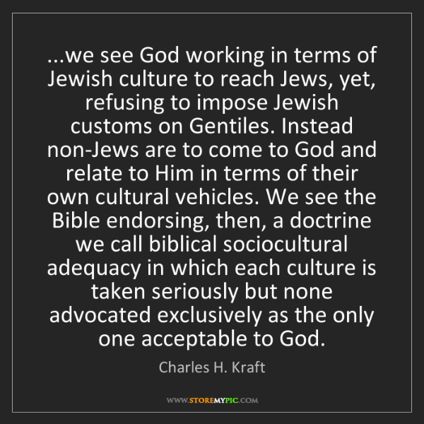 Charles H. Kraft: ...we see God working in terms of Jewish culture to reach...