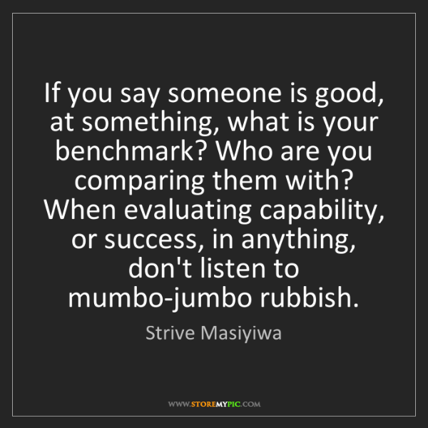 Strive Masiyiwa: If you say someone is good, at something, what is your...