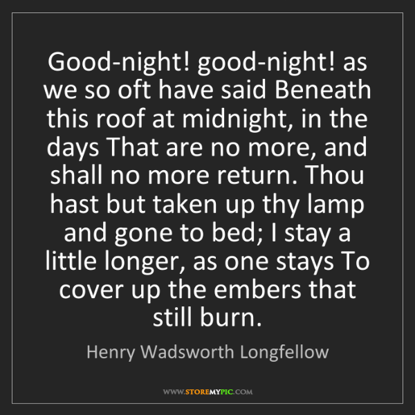 Henry Wadsworth Longfellow: Good-night! good-night! as we so oft have said Beneath...