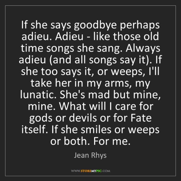Jean Rhys: If she says goodbye perhaps adieu. Adieu - like those...