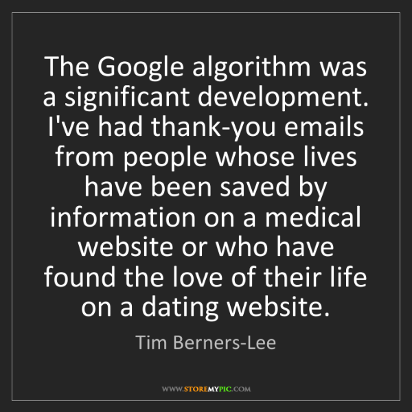 Tim Berners-Lee: The Google algorithm was a significant development. I've...