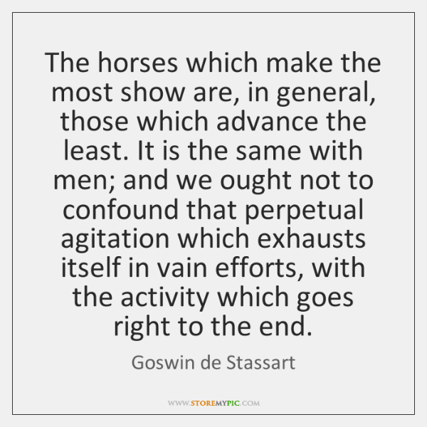 The horses which make the most show are, in general, those which ...