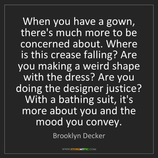 Brooklyn Decker: When you have a gown, there's much more to be concerned...