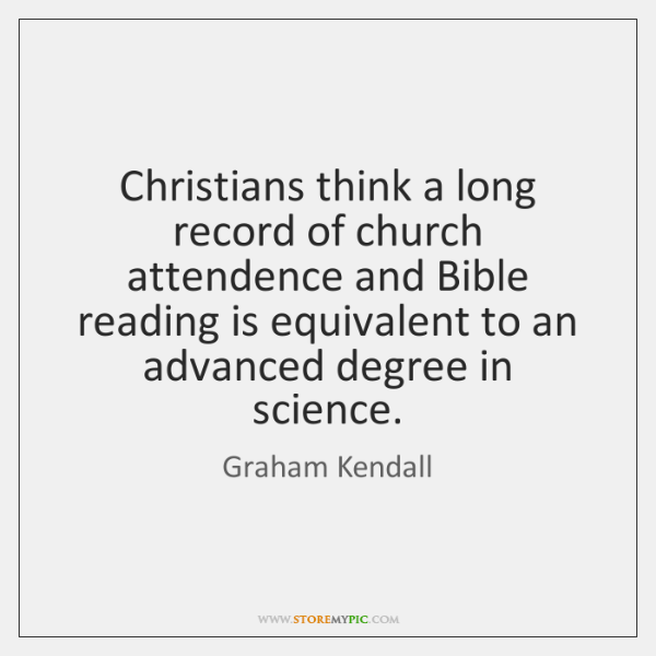 Christians think a long record of church attendence and Bible reading is ...