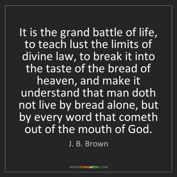 J. B. Brown: It is the grand battle of life, to teach lust the limits...