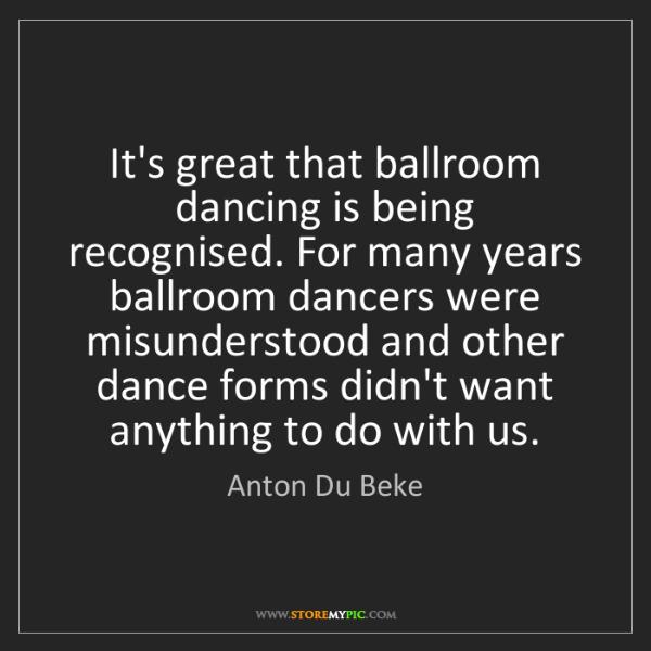 Anton Du Beke: It's great that ballroom dancing is being recognised....