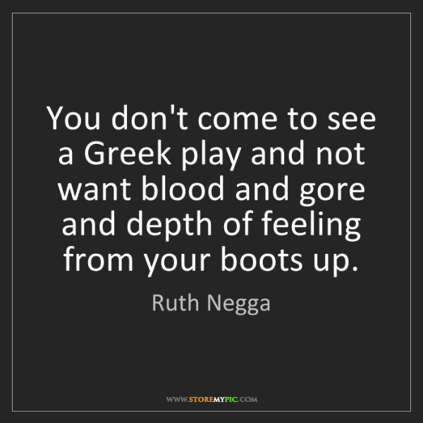 Ruth Negga: You don't come to see a Greek play and not want blood...