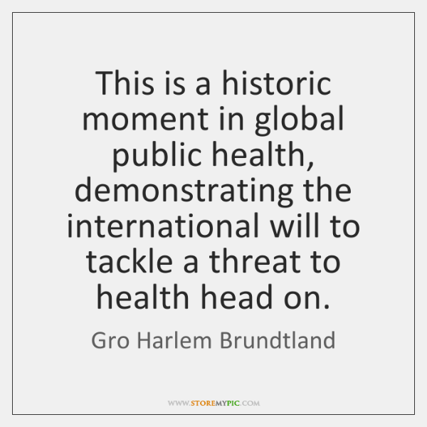 This is a historic moment in global public health, demonstrating the international ...