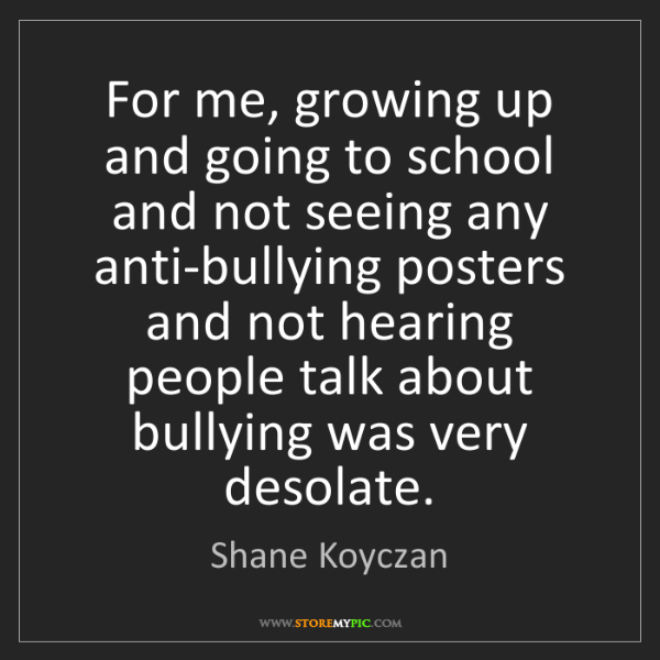Shane Koyczan: For me, growing up and going to school and not seeing...