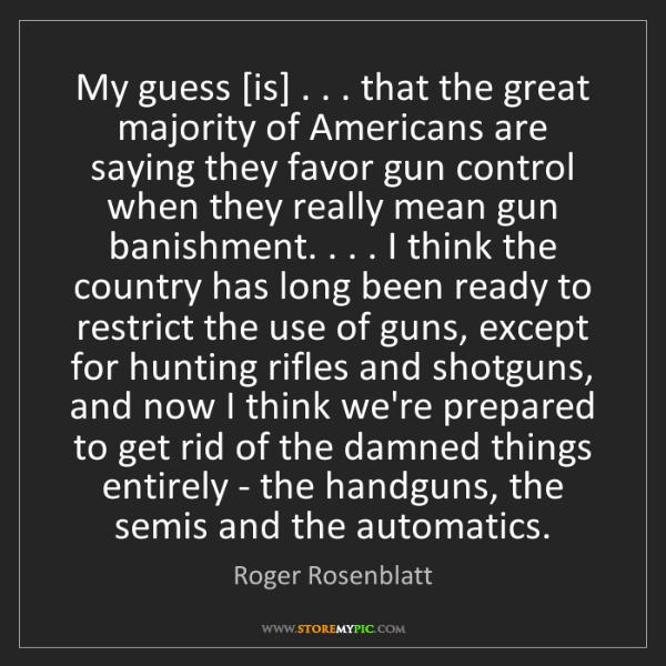Roger Rosenblatt: My guess [is] . . . that the great majority of Americans...