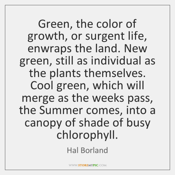 Green, the color of growth, or surgent life, enwraps the land. New ...
