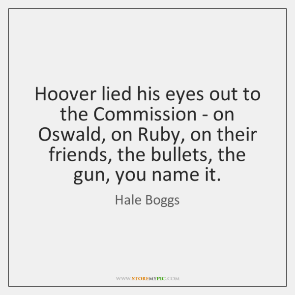 Hoover lied his eyes out to the Commission - on Oswald, on ...