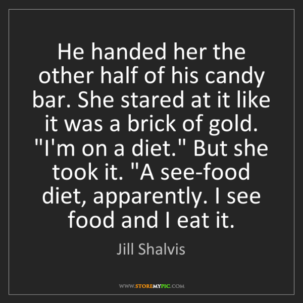 Jill Shalvis: He handed her the other half of his candy bar. She stared...