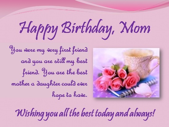 Happy birthday mom you were my very first friend and you are still my best friend you are the best m