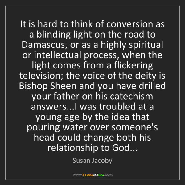 Susan Jacoby: It is hard to think of conversion as a blinding light...