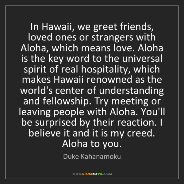 Duke Kahanamoku: In Hawaii, we greet friends, loved ones or strangers...