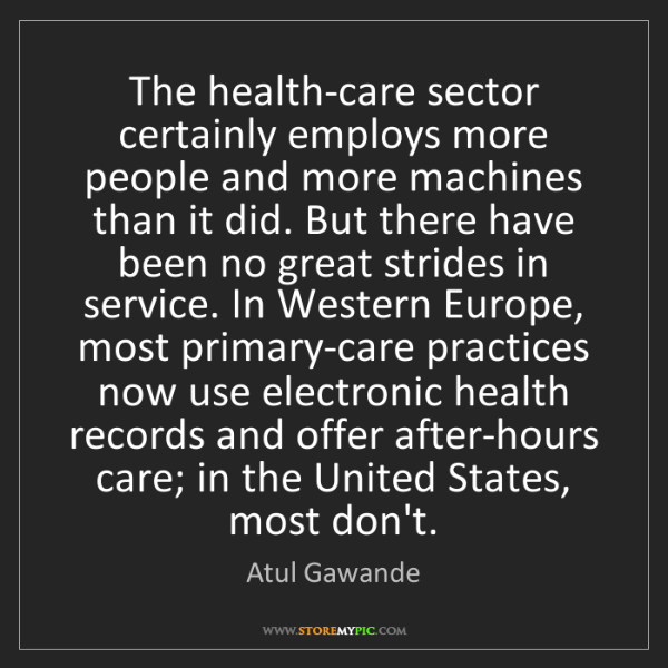 Atul Gawande: The health-care sector certainly employs more people...