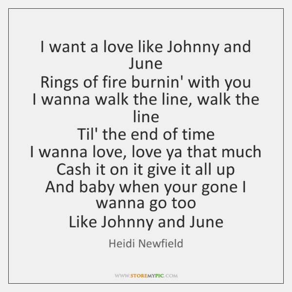 I want a love like Johnny and June   Rings of fire burnin' ...