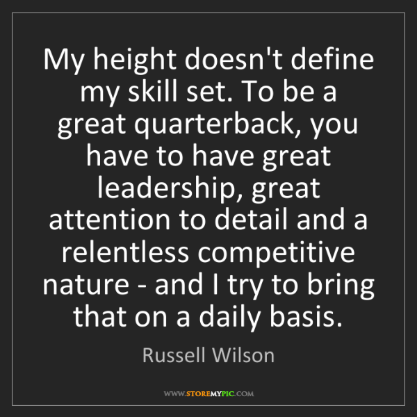 Russell Wilson: My height doesn't define my skill set. To be a great...