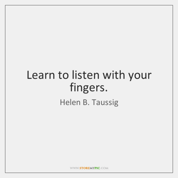 Learn to listen with your fingers.