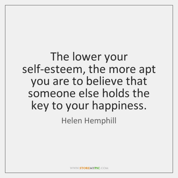 The lower your self-esteem, the more apt you are to believe that ...