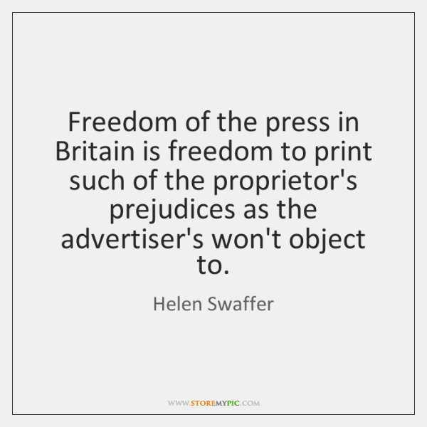 Freedom of the press in Britain is freedom to print such of ...