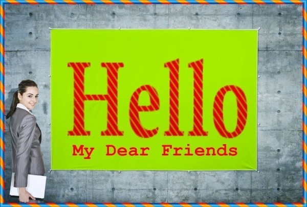 Hello my dear friends