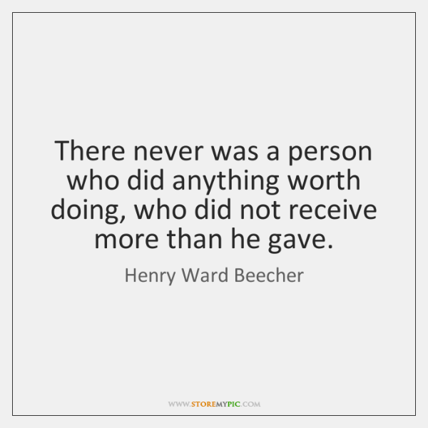 There never was a person who did anything worth doing, who did ...