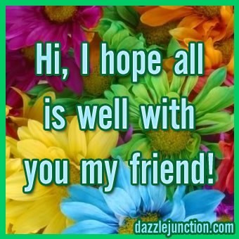 Hi i hope all is well with you my friend