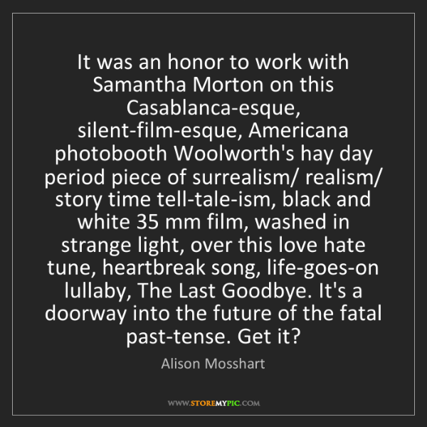 Alison Mosshart: It was an honor to work with Samantha Morton on this...