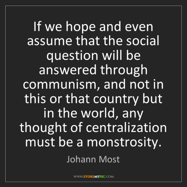 Johann Most: If we hope and even assume that the social question will...