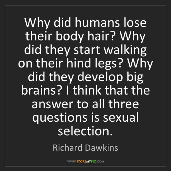 Richard Dawkins: Why did humans lose their body hair? Why did they start...
