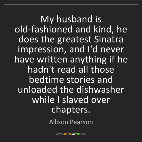 Allison Pearson: My husband is old-fashioned and kind, he does the greatest...