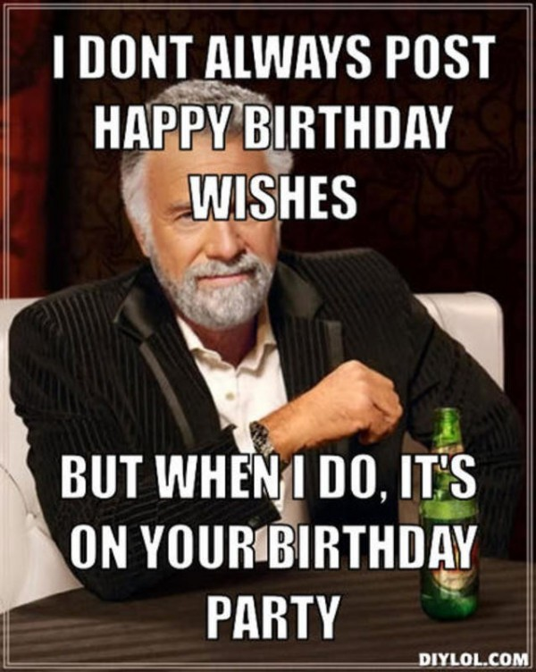 I dont always post happy birthday wishes but when i do its on your birthday party