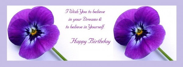 I wish you to believe in your dreams be to believe in yourself happy birthday