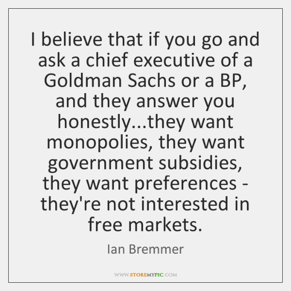 I believe that if you go and ask a chief executive of ...