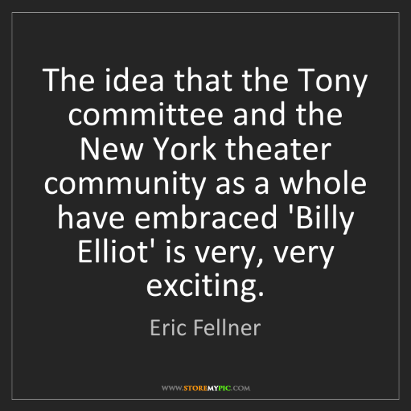 Eric Fellner: The idea that the Tony committee and the New York theater...