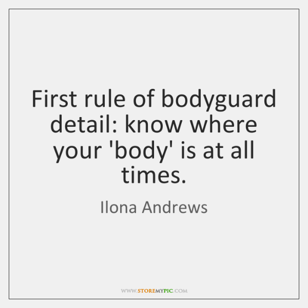 First rule of bodyguard detail: know where your 'body' is at all ...
