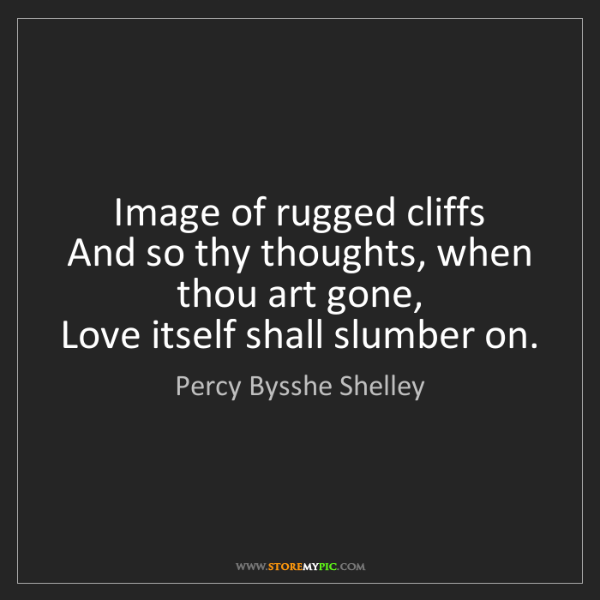 Percy Bysshe Shelley: Image of rugged cliffs  And so thy thoughts, when thou...