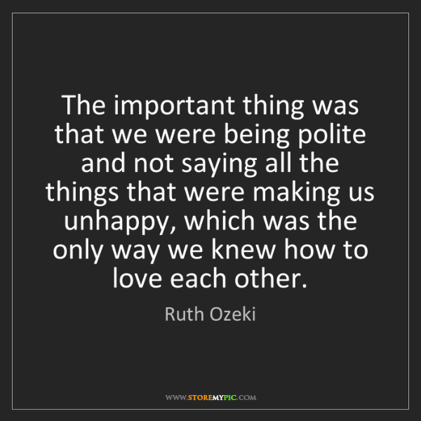 Ruth Ozeki: The important thing was that we were being polite and...
