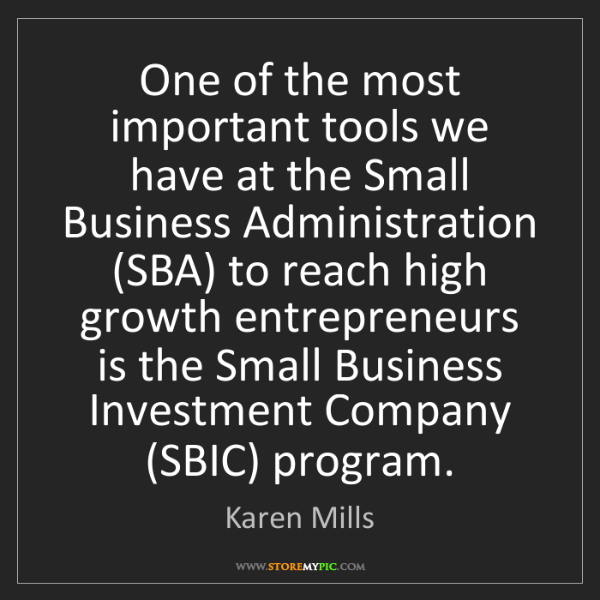 Karen Mills: One of the most important tools we have at the Small...