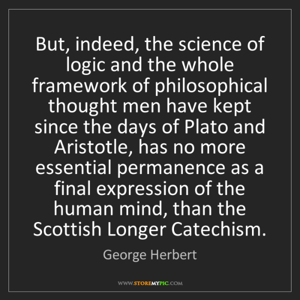George Herbert: But, indeed, the science of logic and the whole framework...